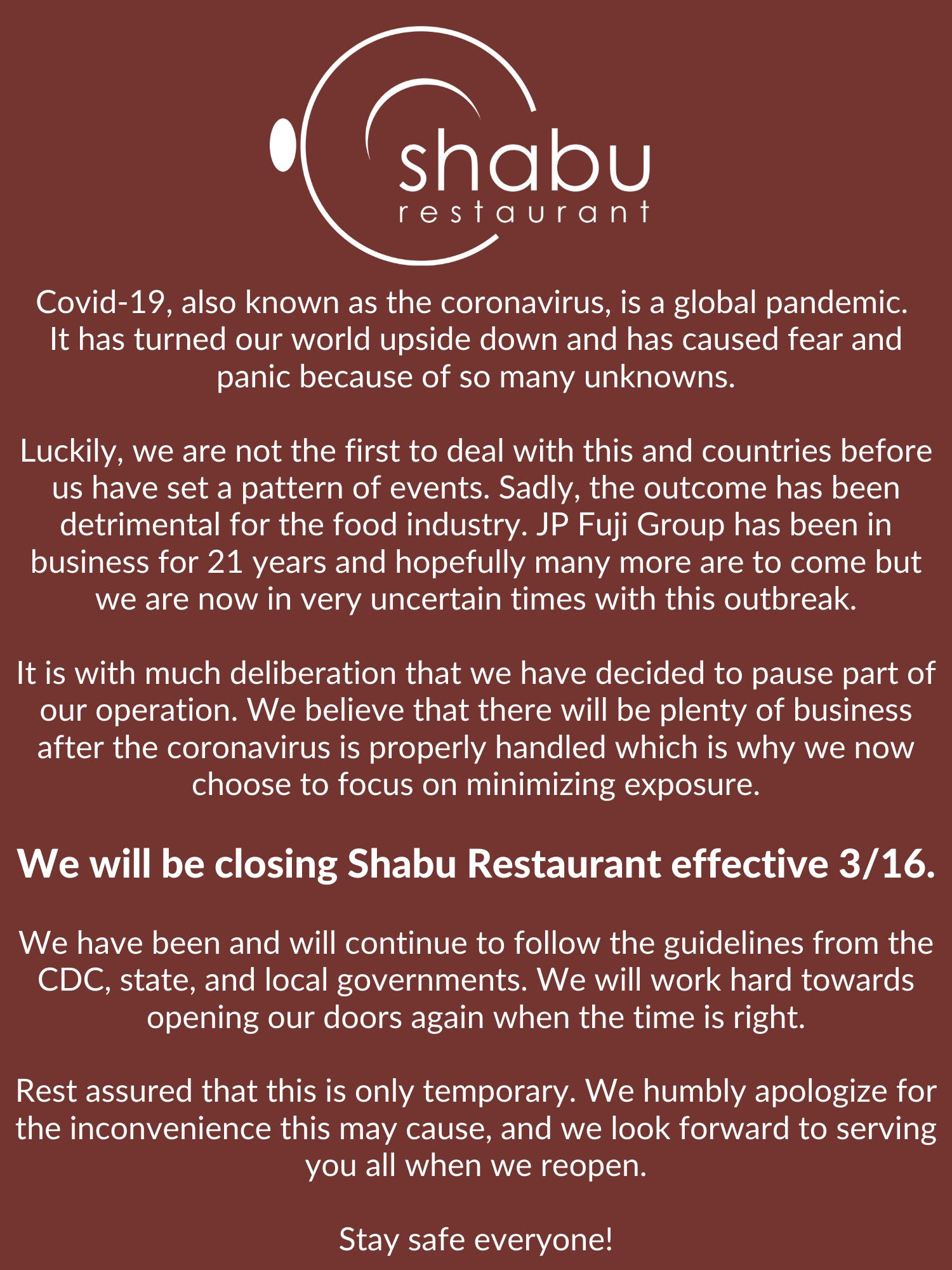 Shabu Restaurant will be closed due to the Coronavirus pandemic. Stay safe everyone!