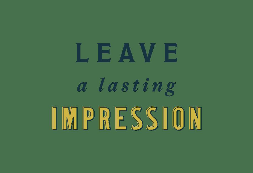 leave a lasting impression