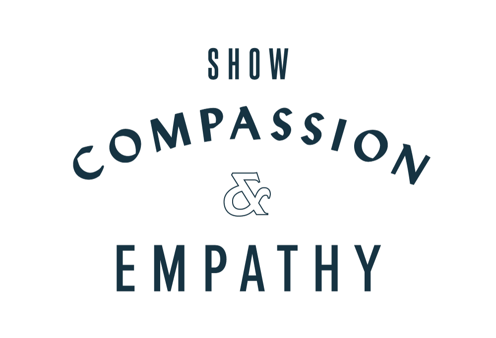 Show compassion and empathy