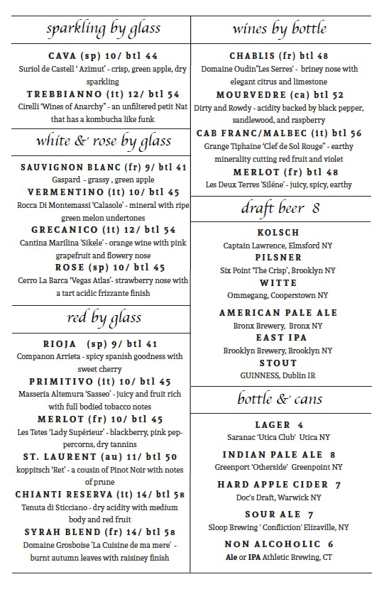 Our wine list is available by the glass or bottle with an emphasis on biodynamic and organic vintages. Local beer dominates our draft, bottle, and can lists.