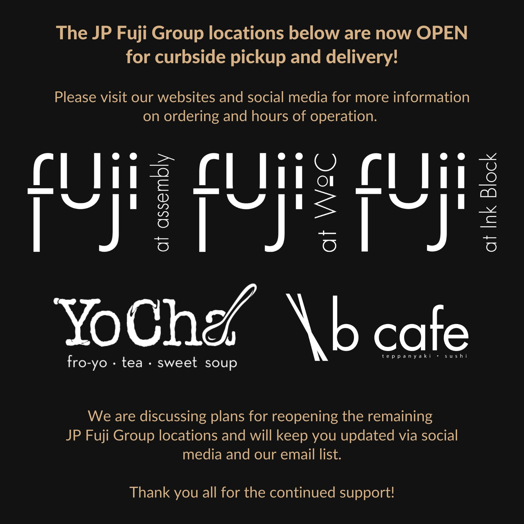 Fuji at Woc, B Cafe, Fuji at Ink Block, Fuji at Assembly, and YoCha are now OPEN for curbside pickup and delivery!