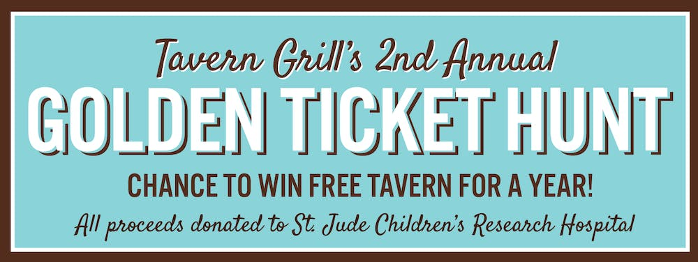 Tavern Grill's 2nd Annual Golden Ticket Hunt - Chance to win free tavern for a year! All proceeds donated to St. Jude Children's Research Hospital.