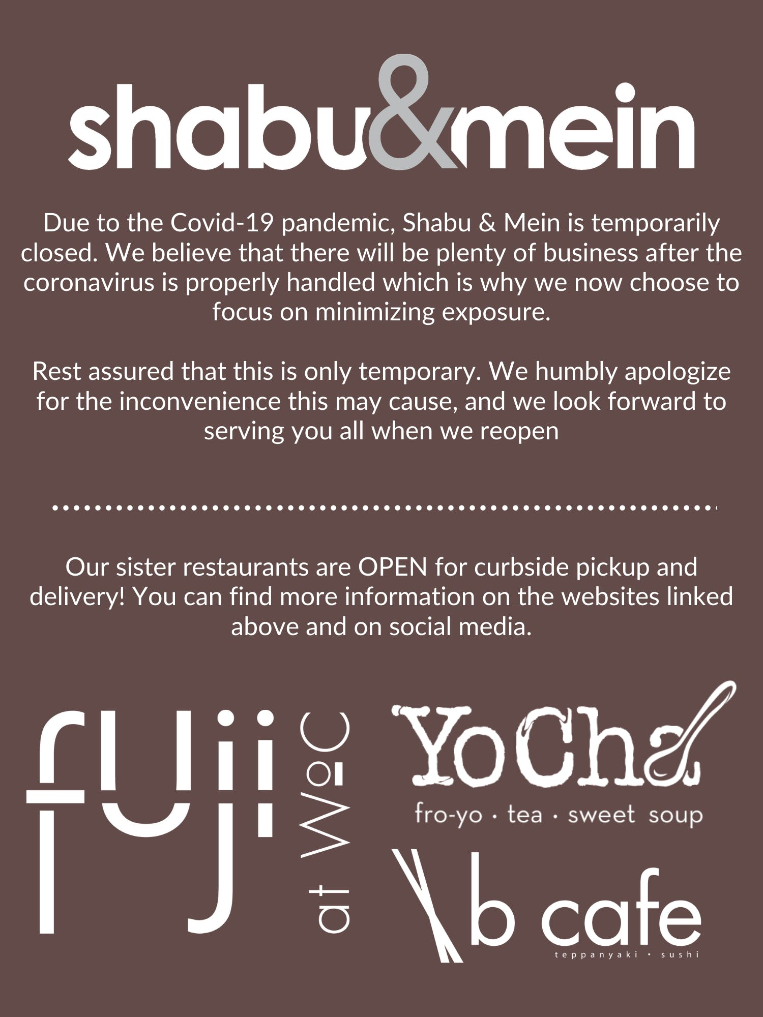 Shabu & Mein is currently closed due to the Covid-19 pandemic. Please check out our sister restaurants Fuji at WoC, B Cafe, and YoCha!