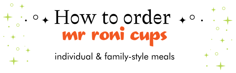 how to order mr roni cups individual and family style meals