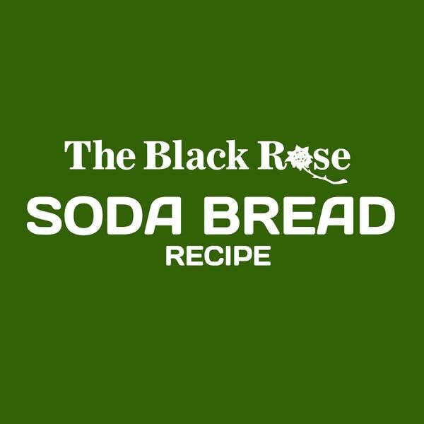 Black Rose Soda Bread Recipe